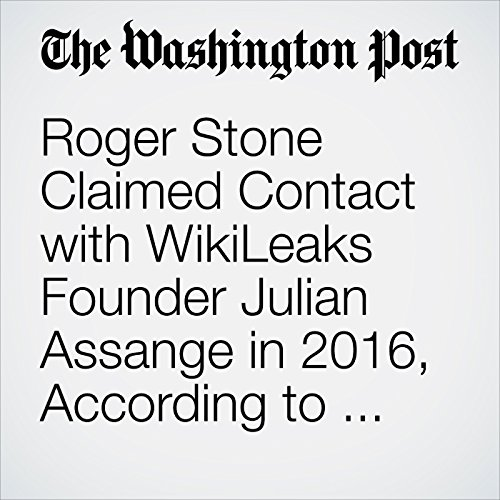 Roger Stone Claimed Contact with WikiLeaks Founder Julian Assange in 2016, According to Two Associates copertina