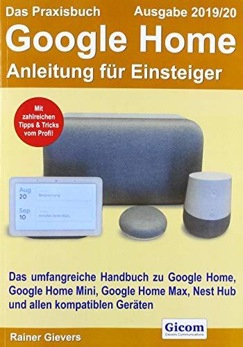 Das Praxisbuch Google Home - Anleitung für Einsteiger (Ausgabe 2019/20): Das umfangreiche Handbuch zu Google Home, Google Home Mini, Google Home Max, Nest Hub und allen kompatiblen Geräten