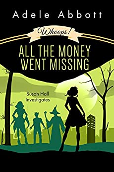 Whoops! All The Money Went Missing (Susan Hall Investigates Book 2) by [Adele Abbott]