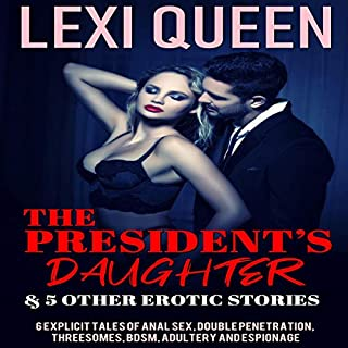 The President's Daughter & 5 Other Erotic Stories     Erotica Sex Stories, Book 2              By:                                                                                                                                 Lexi Queen                               Narrated by:                                                                                                                                 Eva Perkele                      Length: 3 hrs and 3 mins     18 ratings     Overall 5.0