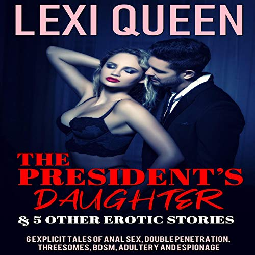 The President's Daughter & 5 Other Erotic Stories Audiobook By Lexi Queen cover art