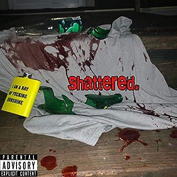 shattered.