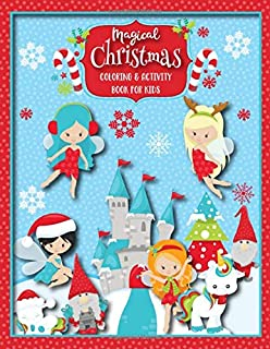 Magical Christmas Coloring & Activity Book For Kids: Christmas Activity Book For Children With Fun Mazes, Word Scrambles, Coloring Pages, Winter Fairies, Gnomes, Magic Unicorns & More!