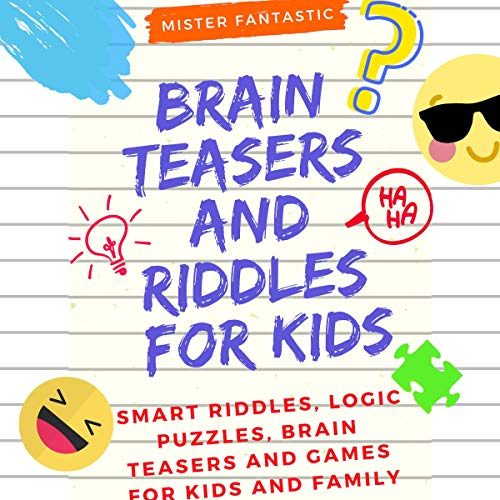 Brain Teasers and Riddles for Kids     Smart Riddles, Logic Puzzles, Brain Teasers, and Mind Games for Kids and Family, Ages 7-9 8-12              By:                                                                                                                                 Mr. Fantastic                               Narrated by:                                                                                                                                 Nathan McMillan                      Length: 1 hr and 30 mins     Not rated yet     Overall 0.0