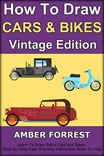 How To Draw Cars and Bikes : Vintage Edition: Learn To Draw Retro Cars and Bikes Step-by-Step Easy Drawing Instruction Book for kids (Draw With Amber 2) (English Edition)