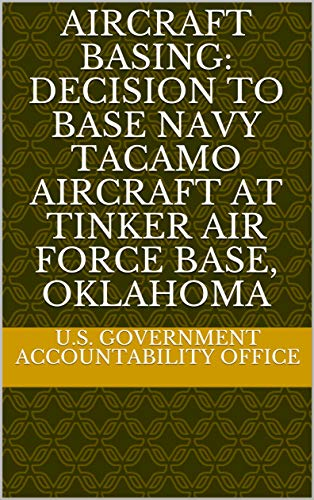 Aircraft Basing: Decision To Base Navy TACAMO Aircraft at Tinker Air Force Base, Oklahoma (English Edition)