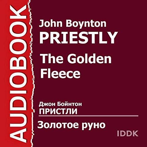 The Golden Fleece [Russian Edition]                   De :                                                                                                                                 John Boynton Priestley                               Lu par :                                                                                                                                 Gotlieb Roninson,                                                                                        Georgy Menglet,                                                                                        Vera Yenyutina,                   and others                 Durée : 1 h et 26 min     Pas de notations     Global 0,0