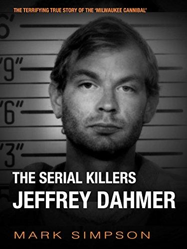The Serial Killers: Jeffrey Dahmer (English Edition)