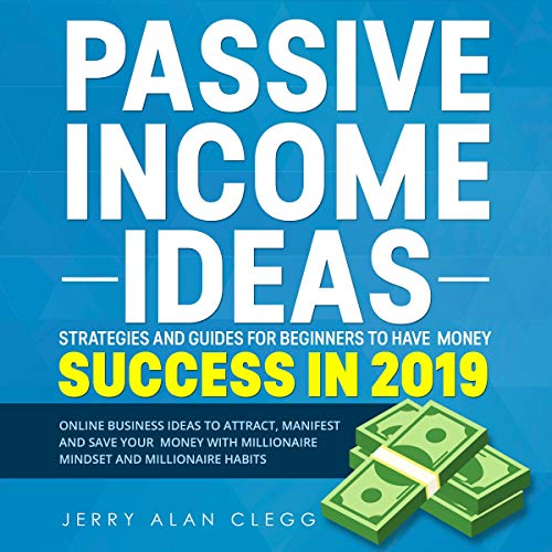 Couverture de Passive Income Ideas, Strategies and Guides for Beginners to Have Money Success in 2019: Online Business Ideas to Attract, Manifest and Save Your Money with Millionaire Mindset and Millionaire Habits