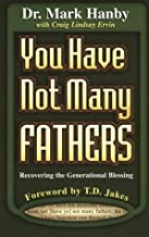 You Have Not Many Fathers: Recovering the Generational Blessing