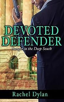 Devoted Defender (Danger in the Deep South Book 2) by [Rachel Dylan]