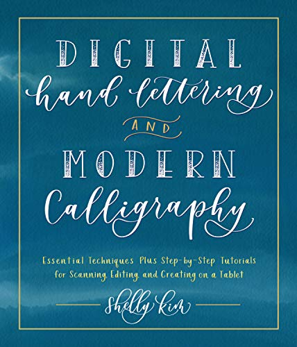 Digital Hand Lettering and Modern Calligraphy: Essential Techniques Plus Step-by-Step Tutorials for Scanning, Editing, and Creating on a Tablet (English Edition)