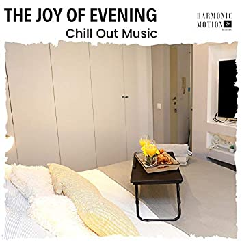The Joy Of Evening - Chill Out Music