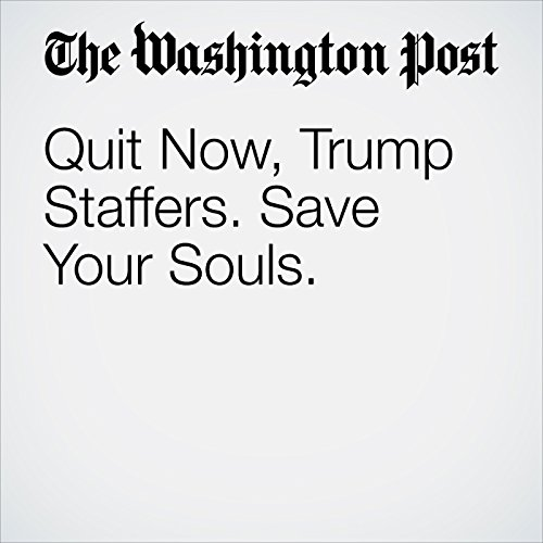 Quit Now, Trump Staffers. Save Your Souls. copertina