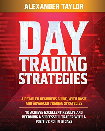 51YJDANdTSL - DAY TRADING STRATEGIES: A Detailed Beginner's Guide with Basic and Advanced Trading Strategies to Achieve Excellent Results and Become A Successful Trader with A Positive Roi in 19 Days