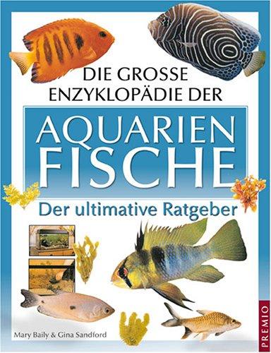 Die grosse Enzyklopädie der Aquarienfische: Der ultimative Ratgeber