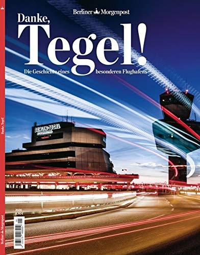 Danke, Tegel!: Die Geschichte eines besonderen Flughafens
