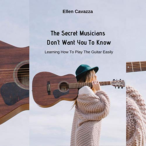 Couverture de The Secret Musicians Don't Want You to Know: Learning How to Play the Guitar Easily