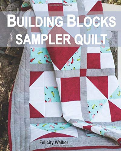 Compare Textbook Prices for Building Blocks Sampler Quilt: A Quilting for Beginners Quilt Pattern & Tutorial  ISBN 9781533005724 by Walker, Felicity