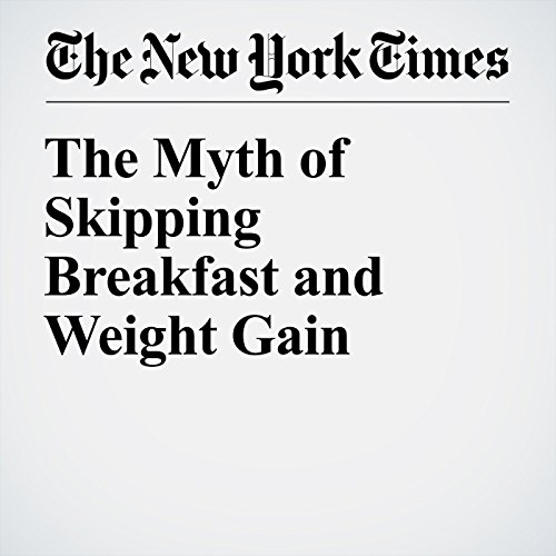 The Myth of Skipping Breakfast and Weight Gain audiobook cover art