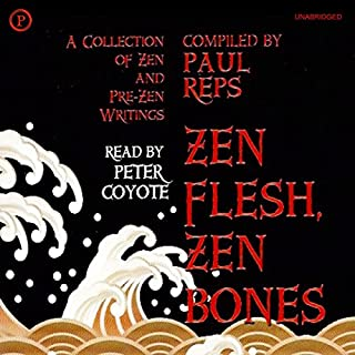 Zen Flesh, Zen Bones     A Collection of Zen and Pre-Zen Writings (Unabridged Selections)              By:                                                                                                                                 Paul Reps                               Narrated by:                                                                                                                                 Peter Coyote                      Length: 2 hrs and 55 mins     6 ratings     Overall 5.0