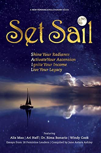 Set Sail: Shine your Radiance, Activate Your Ascension, Ignite Your Income, Live Your Legacy (New Feminine Evolutionary Book 5) (English Edition)