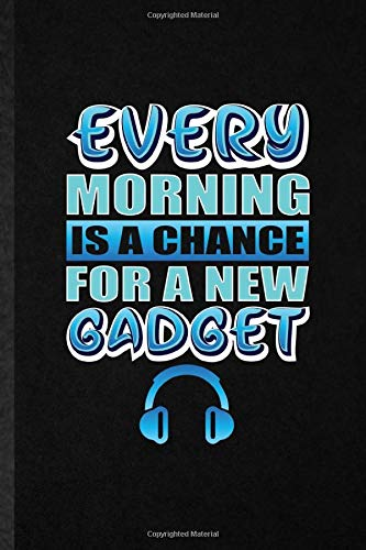 Every Morning Is a Chance for a New Gadget: Blank Funny Novelty Inventor Programmer Lined Journal Notebook For Computer Scientist, Inspirational Saying Unique Special Birthday Gift Idea Useful Design