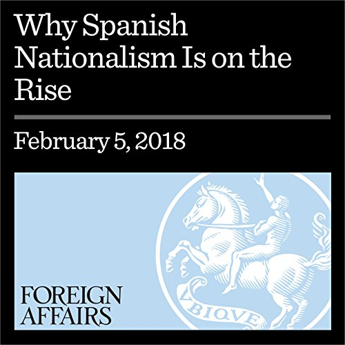 Why Spanish Nationalism Is on the Rise audiobook cover art