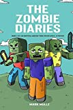 The Zombie Diaries, Books 1 to 8: (An Unofficial Minecraft Book for Kids Ages 9 - 12 (Preteen)