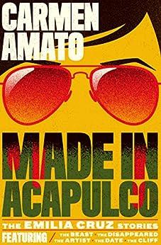 Made in Acapulco: The Emilia Cruz Stories (Detective Emilia Cruz Book 0) by [Carmen Amato]