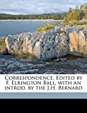 Correspondence. Edited by F. Elrington Ball, with an introd. by the J.H. Bernard Volume 4