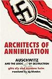 Architects of Annihilation - Auschwitz and the Logic of Destruction