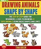 Drawing Animals Shape By Shape: The Step By Step Guide For Beginners & Kids To Drawing 41 Cute Animals Using Basic Shapes And Lines  (BOOK 5).