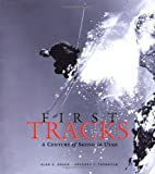 First Tracks -A Century of Skiing in Utah