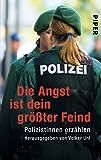 Die Angst ist dein größter Feind: Polizistinnen erzählen (Piper Taschenbuch, Band 25217)