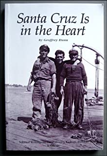 Santa Cruz Is in the Heart: Selected Writings on Local History, Culture, Politics & Ghosts
