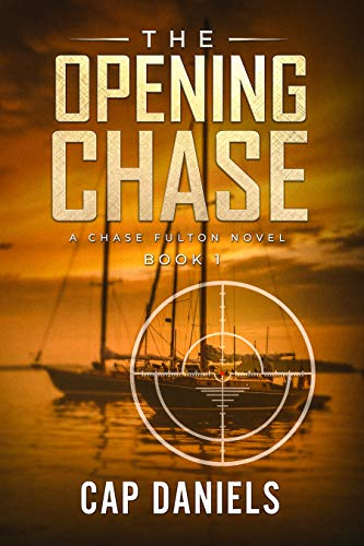 The Opening Chase: A Chase Fulton Novel (Chase Fulton Novels Book 1) by [Cap Daniels]