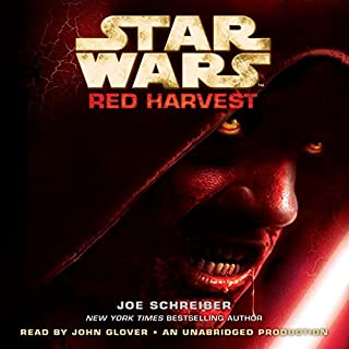 Star Wars: Red Harvest                   By:                                                                                                                                 Joe Schreiber                               Narrated by:                                                                                                                                 John Glover                      Length: 7 hrs and 56 mins     167 ratings     Overall 3.9