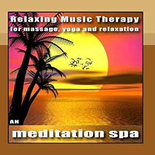 Meditation Spa: Relaxing Music Therapy for Massage, Yoga and Relaxation