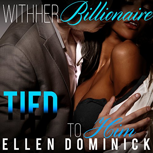 Tied to Him     With Her Billionaire, Book 5              By:                                                                                                                                 Ellen Dominick                               Narrated by:                                                                                                                                 Bailey Varness                      Length: 1 hr and 43 mins     Not rated yet     Overall 0.0