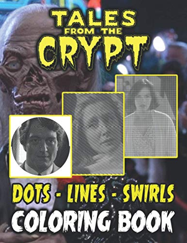 Tales From The Crypt Dots Lines Swirls Coloring Book: Tales From The Crypt Stunning Activity Color Puzzle Books For Adult With Newest Unofficial Images