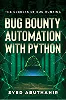 Bug Bounty Automation With Python: The secrets of bug hunting Front Cover