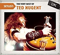 Setlist: The Very Best Of Ted Nugent LIVE by Ted Nugent (2010-07-13)