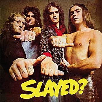 Slayed? (Expanded)