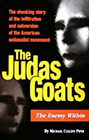 The Judas Goats: The Shocking Story of the Infiltration and Subversion of the American Nationalist Movement 098180862X Book Cover