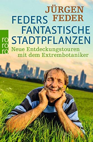 Feders fantastische Stadtpflanzen: Neue Entdeckungstouren mit dem Extrembotaniker