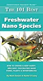The 101 Best Freshwater Nano Species: How to...
