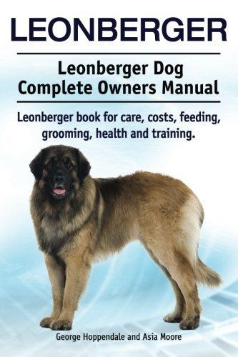 Leonberger. Leonberger Dog Complete Owners Manual. Leonberger book for care, costs, feeding, grooming, health and training. by George Hoppendale (2015-05-31)
