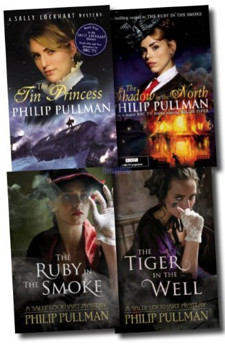 A Sally Lockhart Mystery Collection Philip Pullman 4 Books Set (The Shadow in the North, The Ruby in the Smoke, The Tin Princess, The Tiger in the Well)