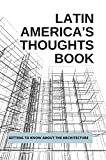 Latin America's Thoughts Book: Getting To Know About The Architecture: Art History And Criticism (English Edition)